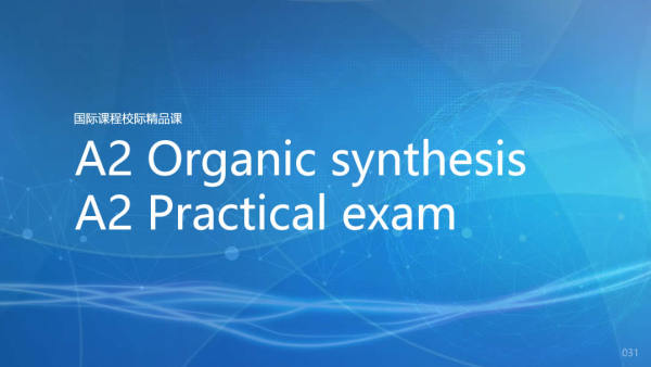 A2 Organic synthesis    A2 Practical exam