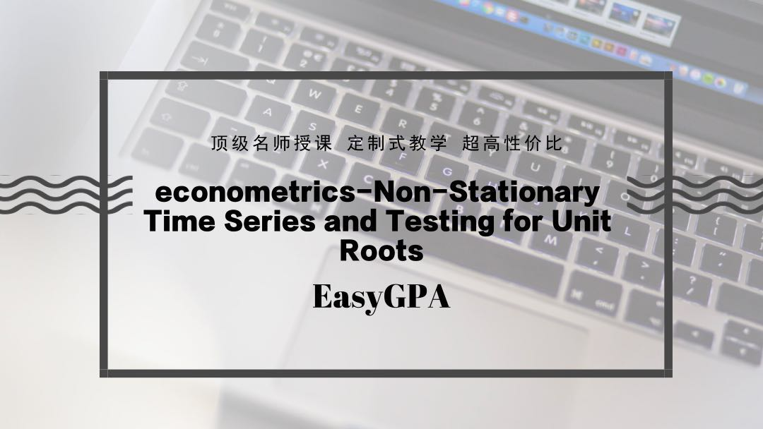 econometrics-Non-Stationary Time Series and Testing for Unit
